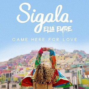 Came Here For Love sigala ella eyre