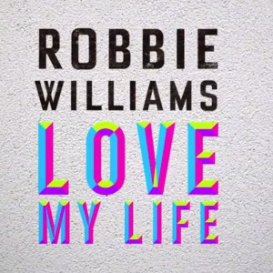 Love My Life robbie williams