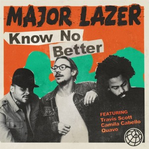 Major Lazer feat. Travis Scott, Camila Cabello & Quavo know no better
