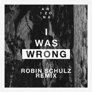 I Was Wrong (Robin Schulz Remix) arizona
