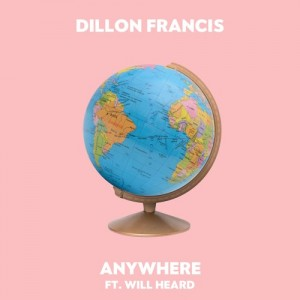 Dillon Francis feat. Will Heard anywhere