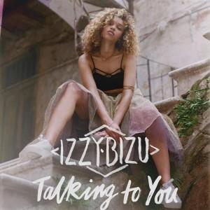 Izzy Bizu - Talking To You