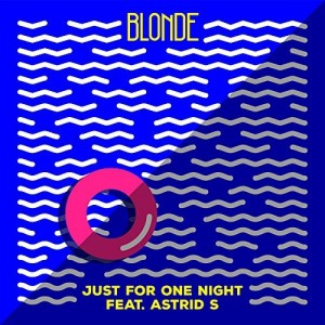 Blonde feat. Astrid S - Just For One Night