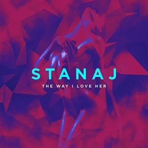 Stanaj - The Way I Love Her